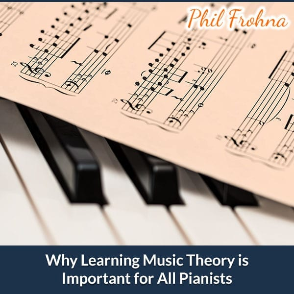 Why Learning Music Theory is Important for all Pianists
