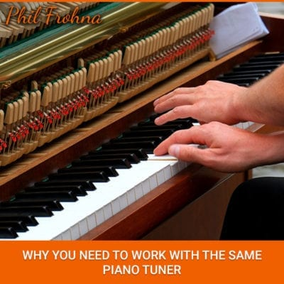 Why You Need To Work With The Same Piano Tuner