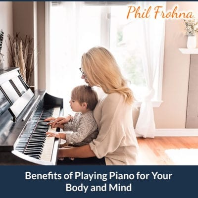Benefits of Playing Piano for Your Body and Mind