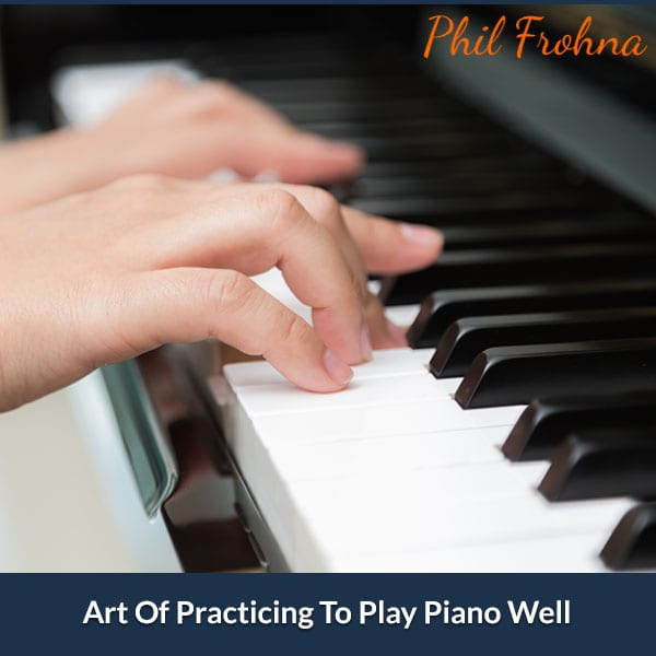 Art Of Practicing To Play Piano Well
